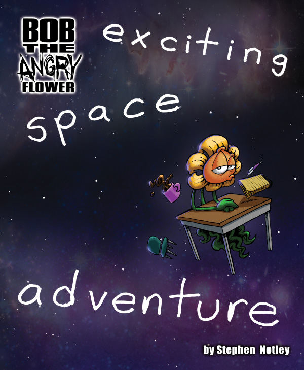 Bob the Angry Flower: exciting space adventure